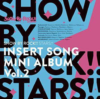 TVアニメ「SHOW BY ROCK!!」「SHOW BY ROCK!!STARS!!」挿入歌ミニアルバム Vol.2